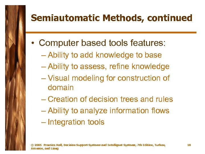 Semiautomatic Methods, continued • Computer based tools features: – Ability to add knowledge to