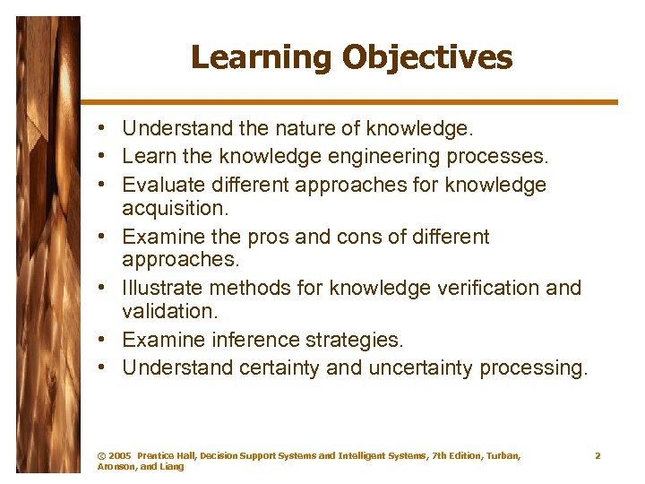 Learning Objectives • Understand the nature of knowledge. • Learn the knowledge engineering processes.