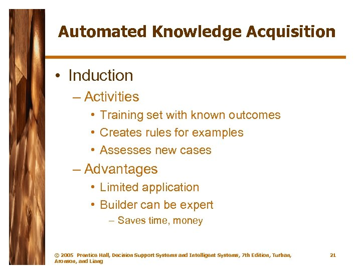Automated Knowledge Acquisition • Induction – Activities • Training set with known outcomes •