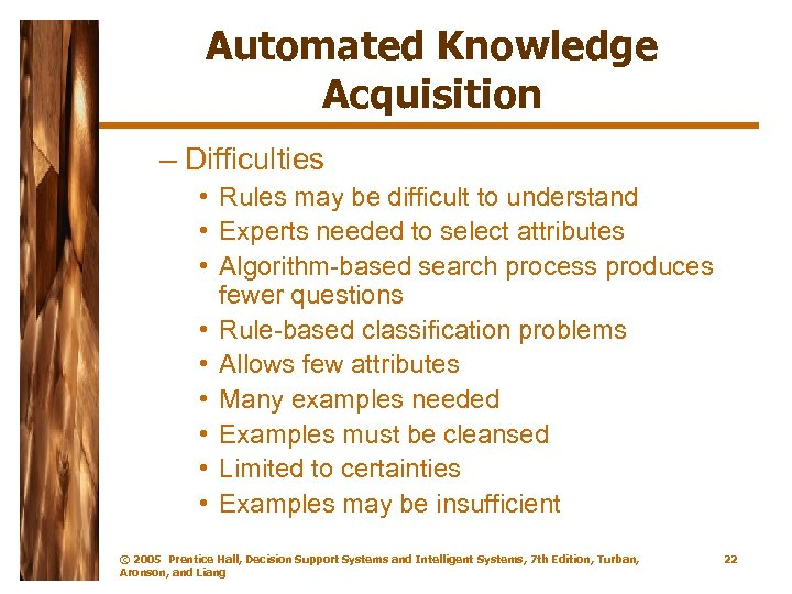 Automated Knowledge Acquisition – Difficulties • Rules may be difficult to understand • Experts