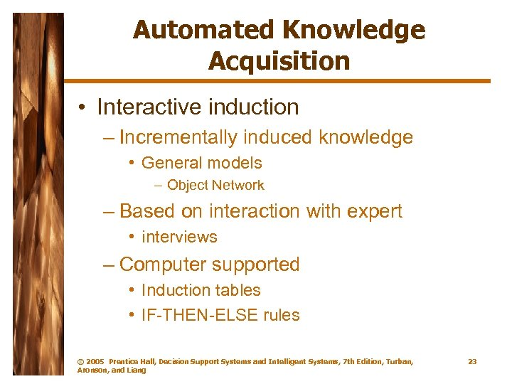 Automated Knowledge Acquisition • Interactive induction – Incrementally induced knowledge • General models –