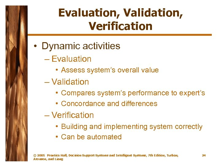 Evaluation, Validation, Verification • Dynamic activities – Evaluation • Assess system's overall value –