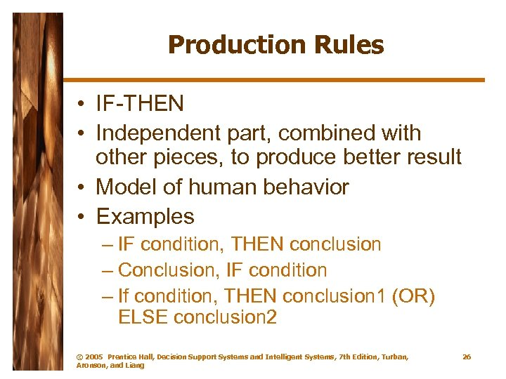 Production Rules • IF-THEN • Independent part, combined with other pieces, to produce better