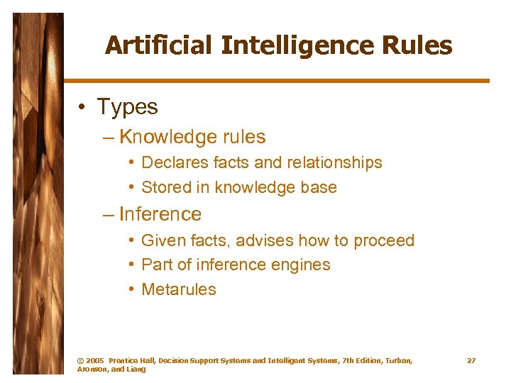 Artificial Intelligence Rules • Types – Knowledge rules • Declares facts and relationships •