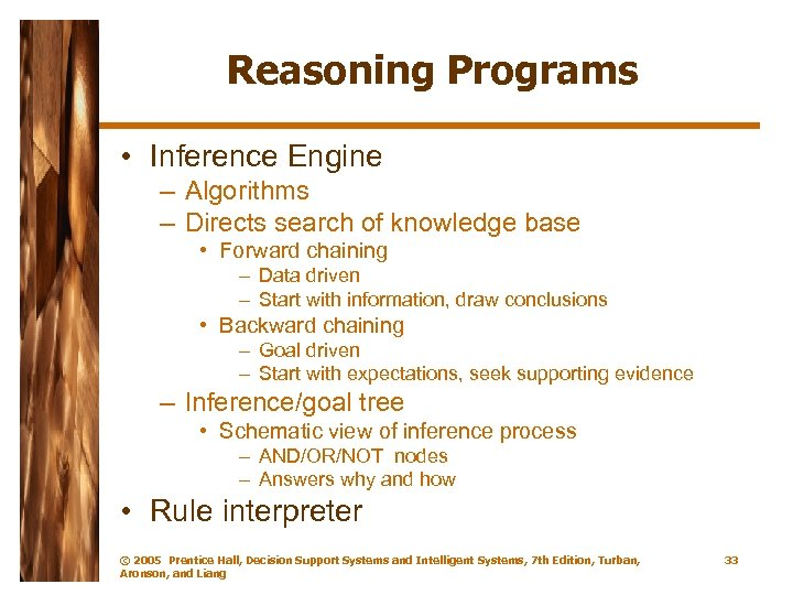 Reasoning Programs • Inference Engine – Algorithms – Directs search of knowledge base •