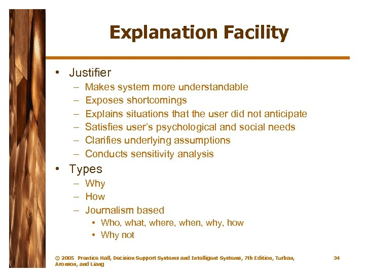 Explanation Facility • Justifier – – – Makes system more understandable Exposes shortcomings Explains