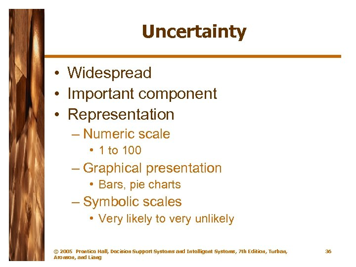 Uncertainty • Widespread • Important component • Representation – Numeric scale • 1 to