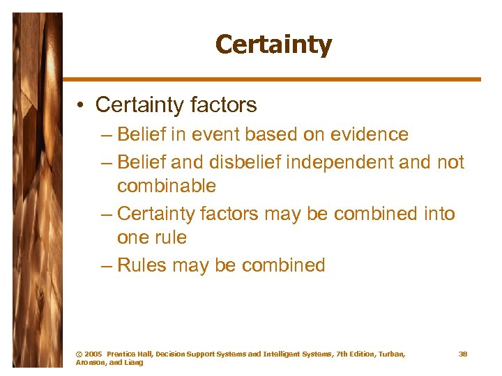 Certainty • Certainty factors – Belief in event based on evidence – Belief and
