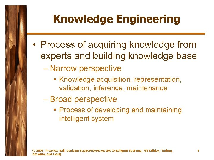 Knowledge Engineering • Process of acquiring knowledge from experts and building knowledge base –