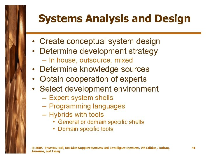 Systems Analysis and Design • Create conceptual system design • Determine development strategy –