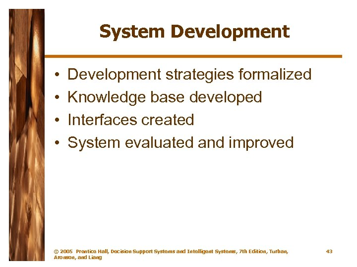System Development • • Development strategies formalized Knowledge base developed Interfaces created System evaluated