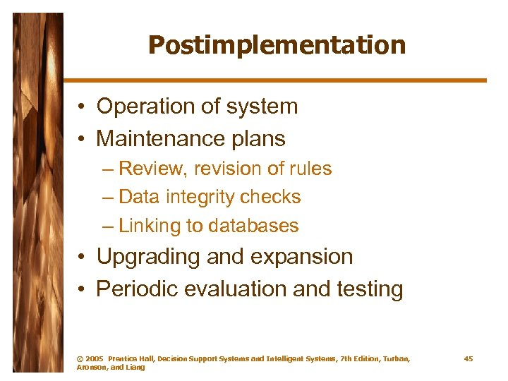 Postimplementation • Operation of system • Maintenance plans – Review, revision of rules –