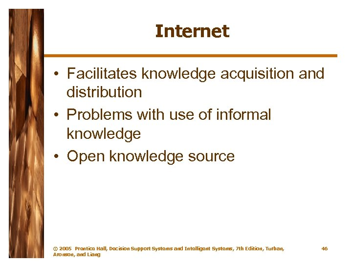 Internet • Facilitates knowledge acquisition and distribution • Problems with use of informal knowledge