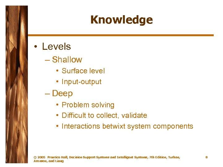 Knowledge • Levels – Shallow • Surface level • Input-output – Deep • Problem