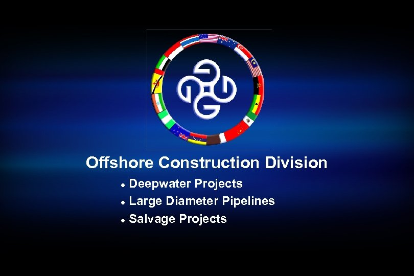 Offshore Construction Division Deepwater Projects l Large Diameter Pipelines l Salvage Projects l
