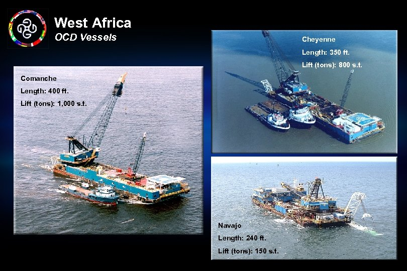 West Africa OCD Vessels Cheyenne Length: 350 ft. Lift (tons): 800 s. t. Comanche
