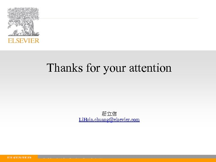 Thanks for your attention 莊立信 Li. Hsin. chuang@elsevier. com