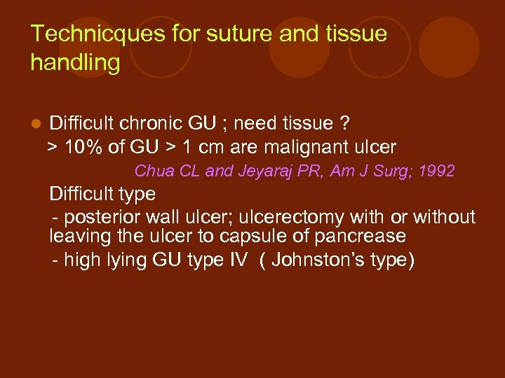 Technicques for suture and tissue handling l Difficult chronic GU ; need tissue ?