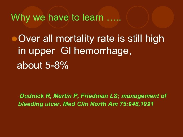 Why we have to learn …. . l Over all mortality rate is still