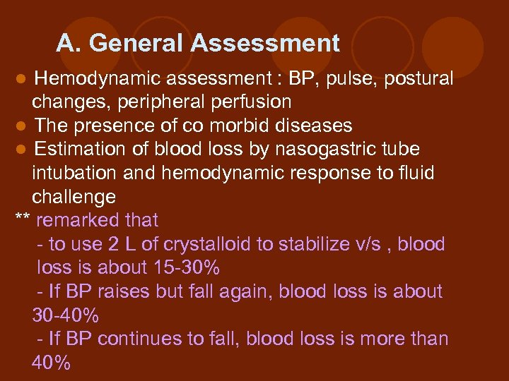 A. General Assessment Hemodynamic assessment : BP, pulse, postural changes, peripheral perfusion l The