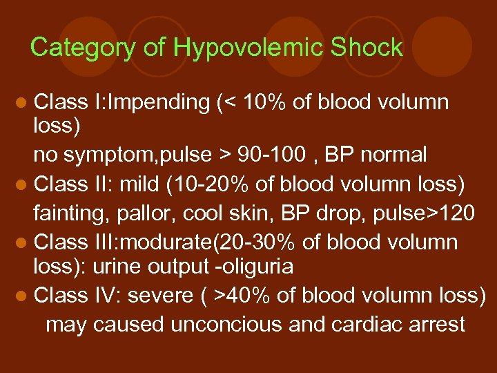Category of Hypovolemic Shock l Class I: Impending (< 10% of blood volumn loss)
