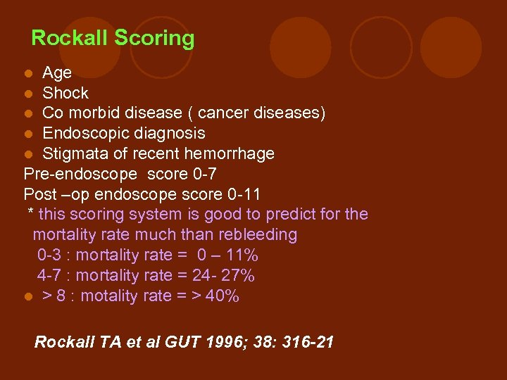 Rockall Scoring Age Shock Co morbid disease ( cancer diseases) Endoscopic diagnosis Stigmata of