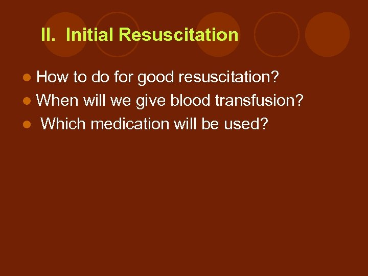 II. Initial Resuscitation l How to do for good resuscitation? l When will