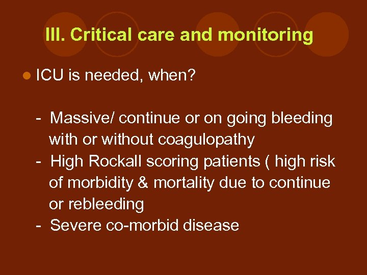 III. Critical care and monitoring l ICU is needed, when? - Massive/ continue