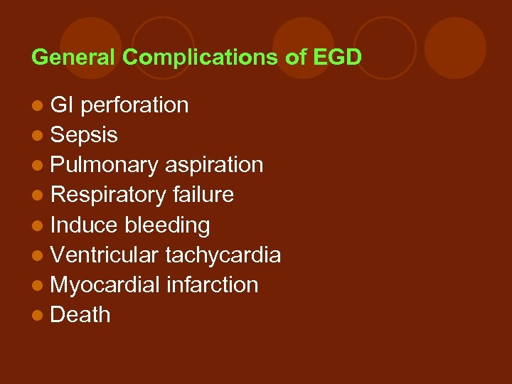 General Complications of EGD l GI perforation l Sepsis l Pulmonary aspiration l Respiratory