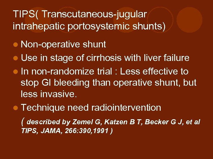 TIPS( Transcutaneous-jugular intrahepatic portosystemic shunts) l Non-operative shunt l Use in stage of cirrhosis