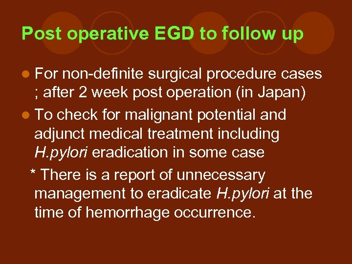 Post operative EGD to follow up l For non-definite surgical procedure cases ; after