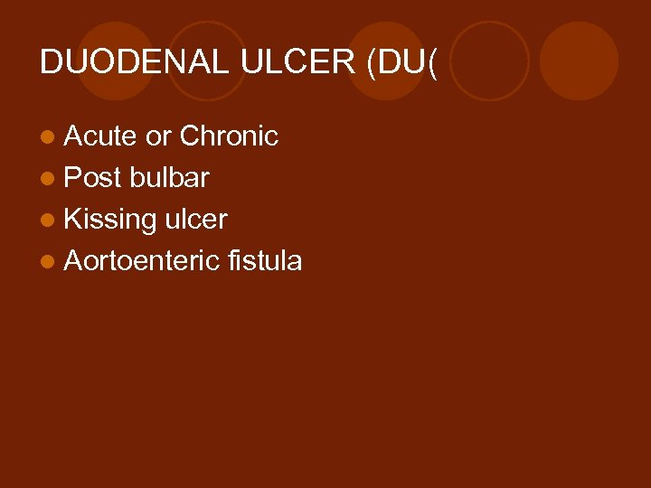 DUODENAL ULCER (DU( l Acute or Chronic l Post bulbar l Kissing ulcer l