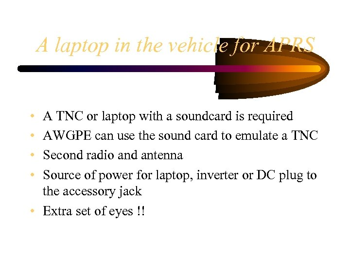 A laptop in the vehicle for APRS • • A TNC or laptop with