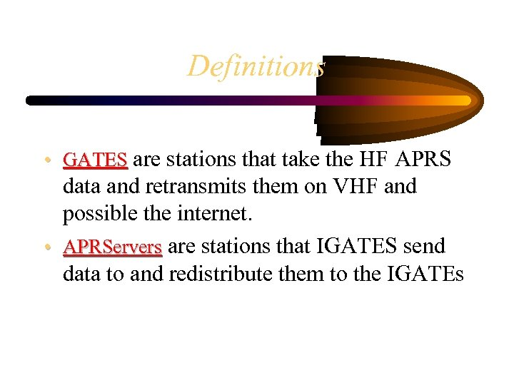 Definitions • GATES are stations that take the HF APRS data and retransmits them