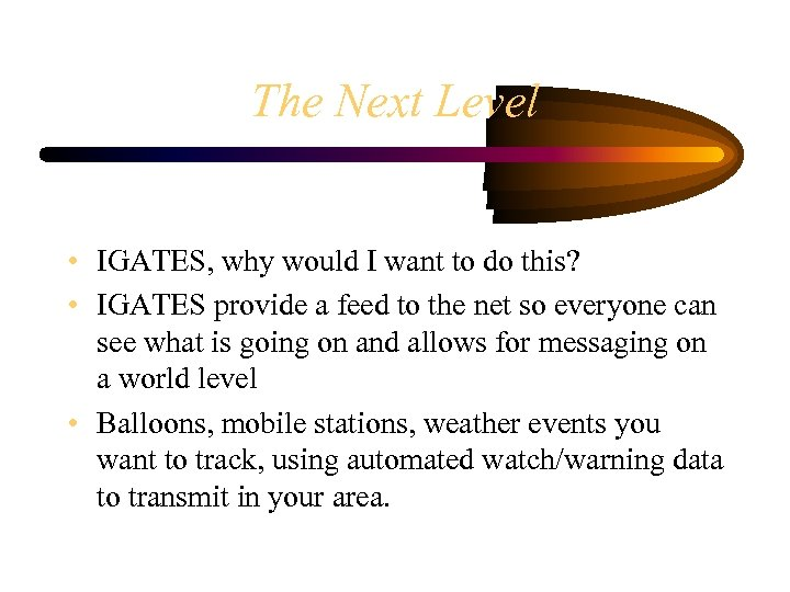 The Next Level • IGATES, why would I want to do this? • IGATES