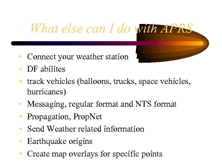 What else can I do with APRS • Connect your weather station • DF