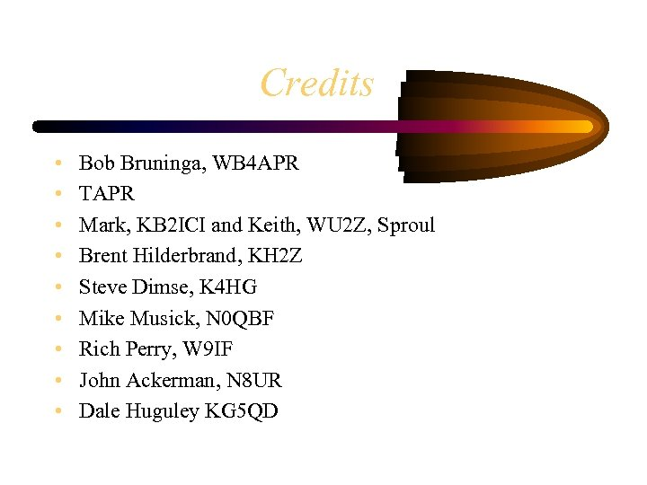 Credits • • • Bob Bruninga, WB 4 APR TAPR Mark, KB 2 ICI