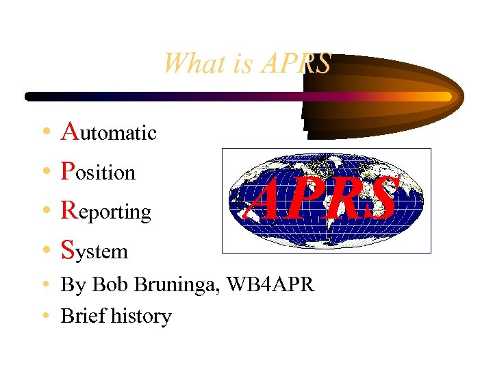 What is APRS • • Automatic Position Reporting System • By Bob Bruninga, WB