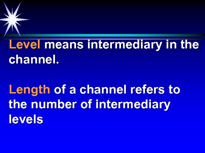 Level means intermediary in the channel. Length of a channel refers to the number