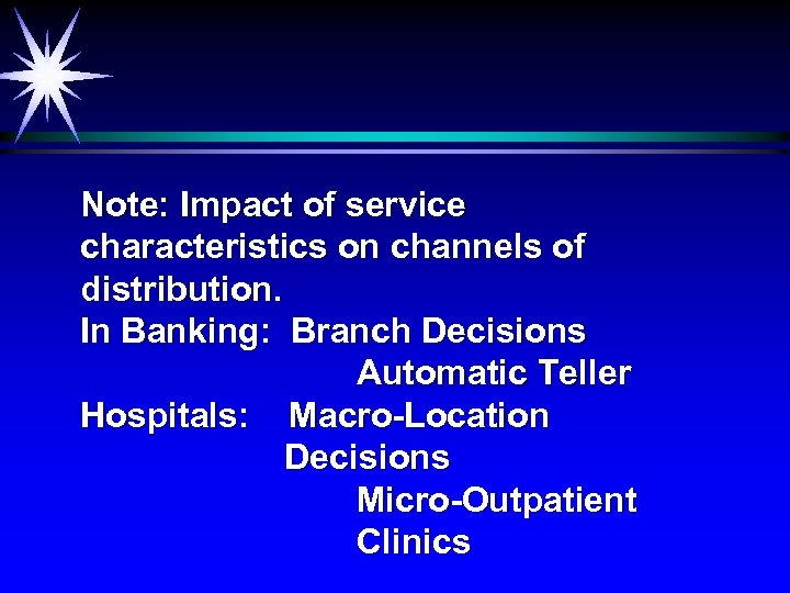 Note: Impact of service characteristics on channels of distribution. In Banking: Branch Decisions Automatic