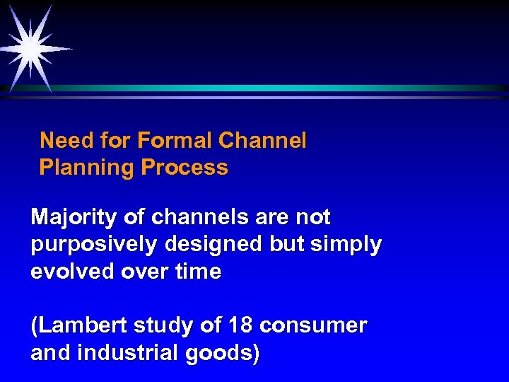 Need for Formal Channel Planning Process Majority of channels are not purposively designed but