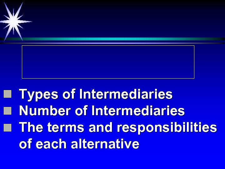 Types of Intermediaries Number of Intermediaries The terms and responsibilities of each alternative