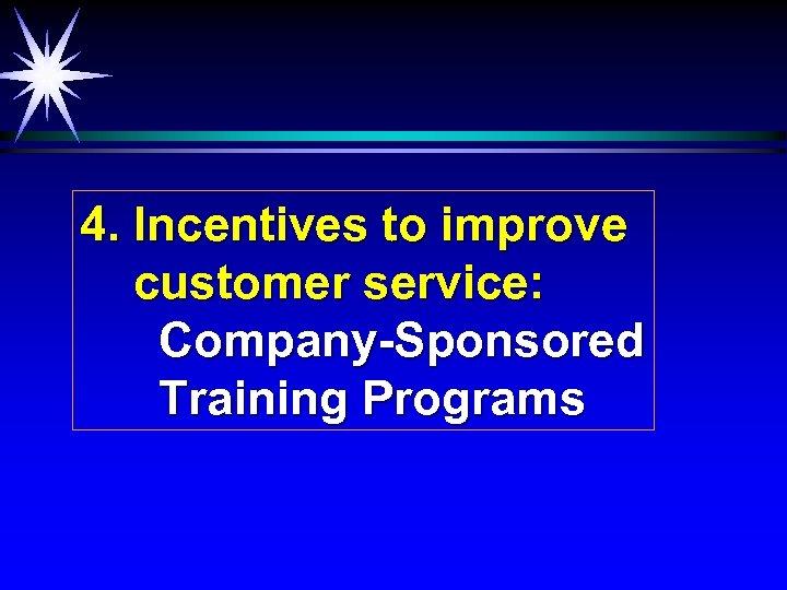 4. Incentives to improve customer service: Company-Sponsored Training Programs