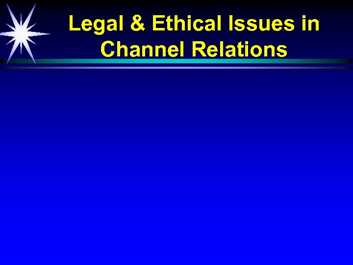 Legal & Ethical Issues in Channel Relations