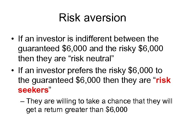 Risk aversion • If an investor is indifferent between the guaranteed $6, 000 and