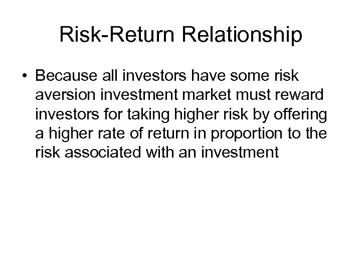 Risk-Return Relationship • Because all investors have some risk aversion investment market must reward