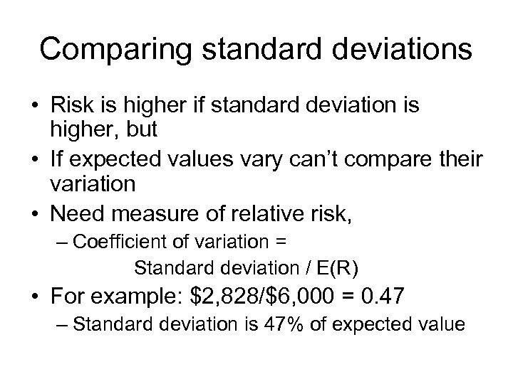 Comparing standard deviations • Risk is higher if standard deviation is higher, but •
