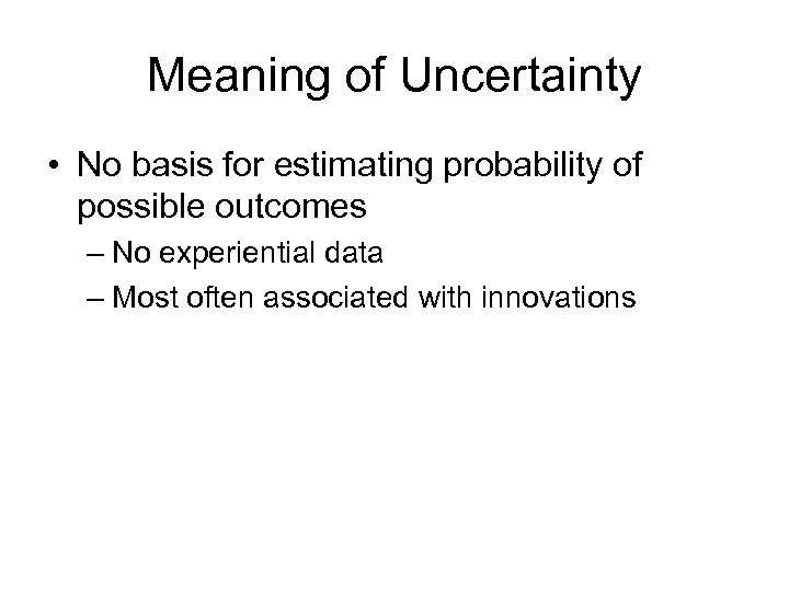 Meaning of Uncertainty • No basis for estimating probability of possible outcomes – No