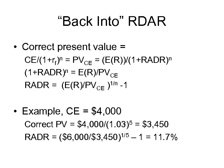 """Back Into"" RDAR • Correct present value = CE/(1+rf)n = PVCE = (E(R))/(1+RADR)n ="
