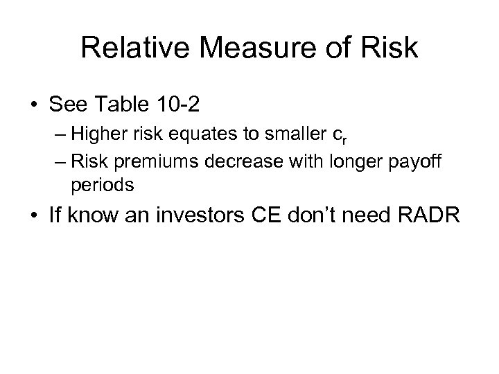 Relative Measure of Risk • See Table 10 -2 – Higher risk equates to